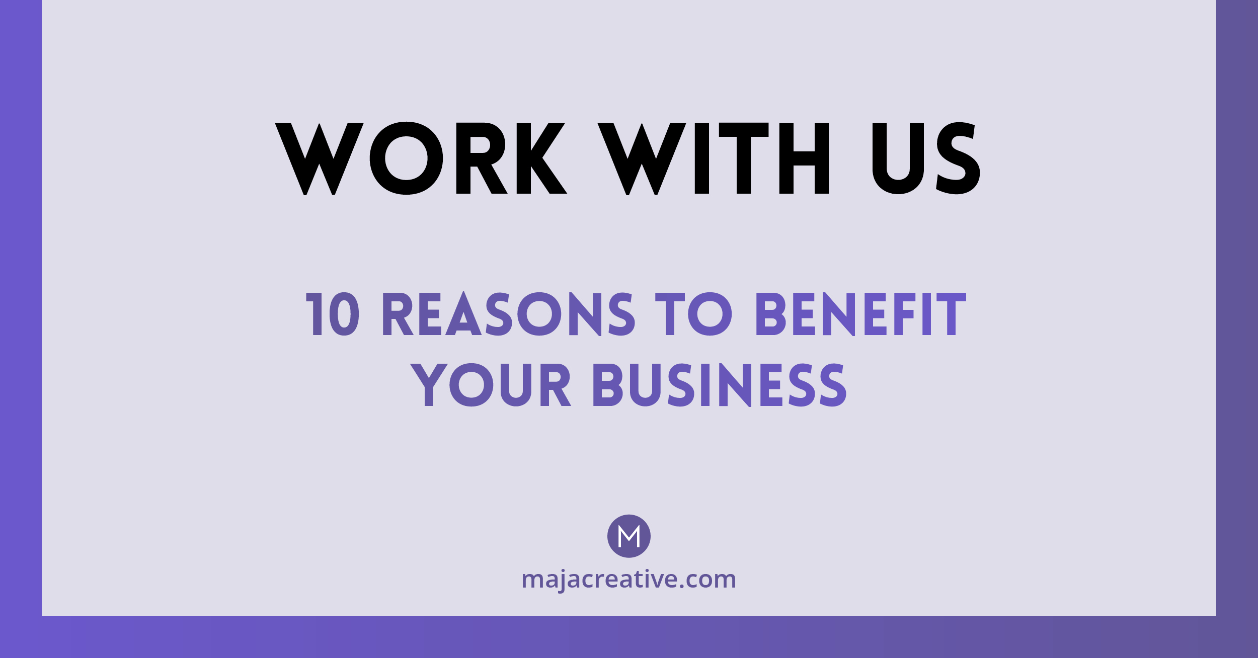 Work with Us: Ten Reasons to Benefit Your Business
