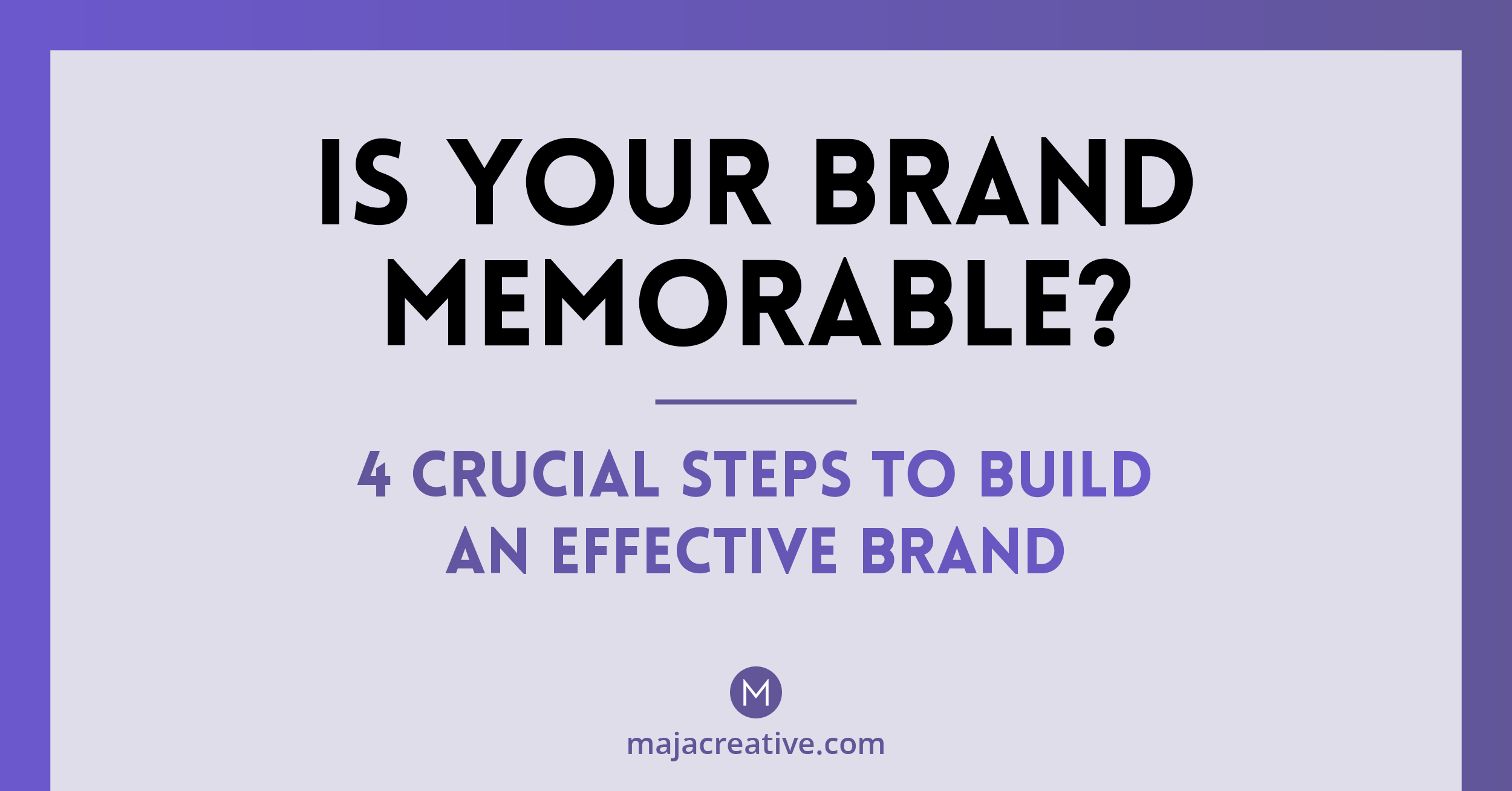 Is your brand memorable?4 crucial steps to effective branding